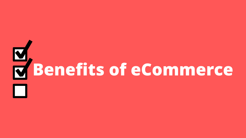 Benefits of eCommerce For Any Business